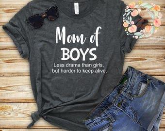 Boymom less drama than girls but harder to keep alive/Boymom/ Mom of boys/ Less drama/ Mom shirt/ Mom of boys shirts/ Mothers day gift/boys