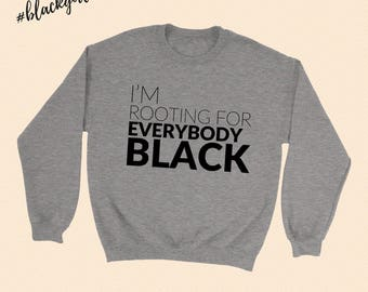 I'm Rooting For Everybody Black - Melanin Magic -  Crewneck Sweatshirt