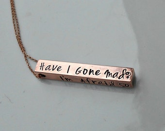 Alice Quote Necklace, Copper Bar Necklace, Inspirational Jewelry, Have I gone Mad Necklace, Alice in Wonderland, Sister Gift, Gifts for Her.