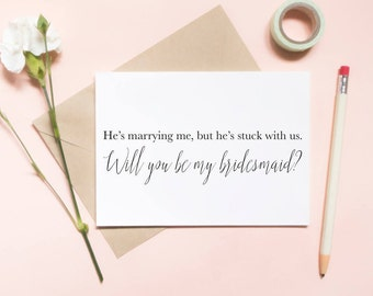 he's marrying me but he's stuck with us,  funny card, bridesmaid proposal card, wedding card, will you be my bridesmaid card / SKU: LNBM04