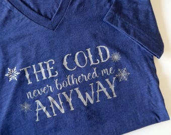 Frozen Shirt Silver Ink - The Cold Never Bothered Me Anyway Shirt - Disney Frozen Shirt - Women's Disney Shirt - Christmas Shirt - Christmas
