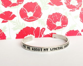 Ask me about my liberal agenda Aluminum Cuff hypoallergenic