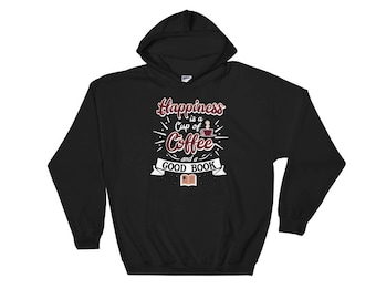 Happiness is a Cup of Coffee and a Good Book Hooded Sweatshirt; gift for book lover; coffee addict, caffeine lover;for husband, wife, friend