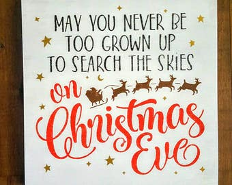 Beautiful May You Never Be Too Grown Up To Search The Skies On Christmas Eve Sign,