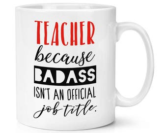 Teacher Because Badass Isn't An Official Job Title 10oz Mug Cup