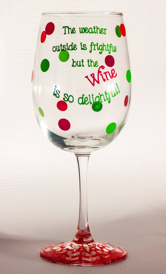 "Christmas Wine Glass ""The weather outside is frightful but the wine is so delightful""; hostess/Christmas gift"