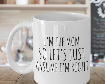 Mother's Day Coffee Mug - I'm the Mom So Let's Just Assume I'm Right Funny Coffee Mug Ceramic Cup Mother's Day Gifts for Mom