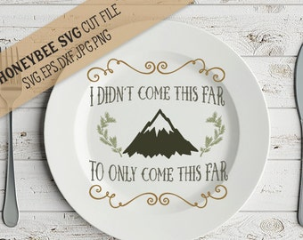 I Didn't Come This Far to Come This Far svg Motivational svg Inspirational svg Mountain svg Hipster quote svg Silhouette svg Cricut svg