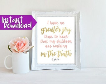 Bible Verse Printable > 3 John 1:4 I have no greater joy than to hear that my children are walking in the truth