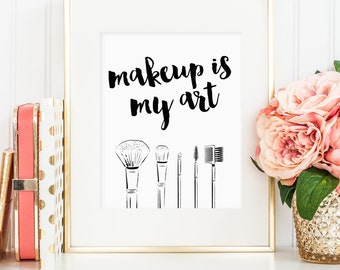 Makeup is my art print, makeup quote print, wall art print makeup, makeup brush makeup art, bedroom decor, gift for makeup artists