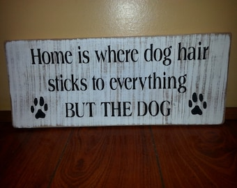 Home is Where Dog Hair Sticks to Everything But the Dog Wood Sign Distressed Pallet Wood Wall Hanging Reclaimed Wood Rustic Decor Repurposed