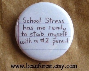 school stress has me ready to stab myself with a # 2 pencil - pinback button badge