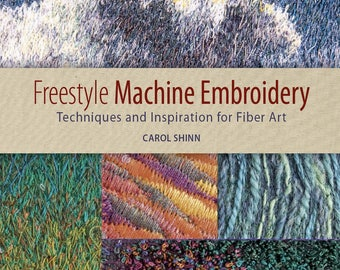 Sale! Freestyle Machine Embroidery: Techniques and Inspiration for Fiber Art by Carol Shinn