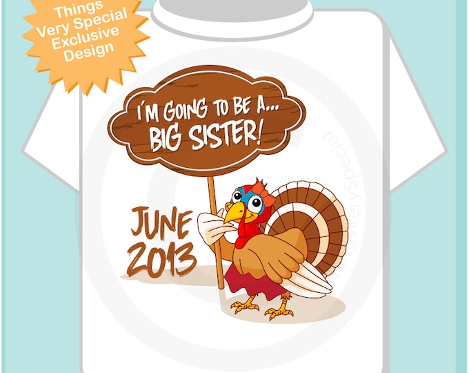 Thanksgiving Turkey I'm going to be a Big Sister Tee shirt or Onesie with cute Turkey and Due date (11122012a)