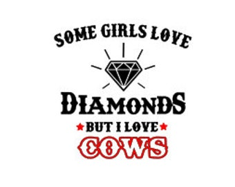 Some Girls Love Diamonds but I love Cows SVG
