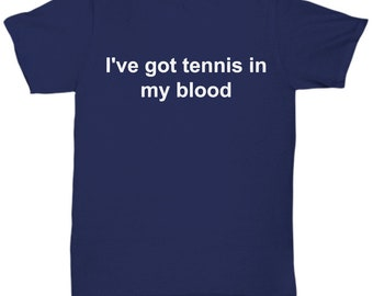I've got tennis in my blood - awesome t-shirt