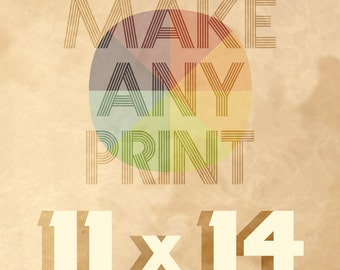 Upgrade any print in the shop to 11 x 14 - purchase this listing along with the listing for the print you want to upgrade