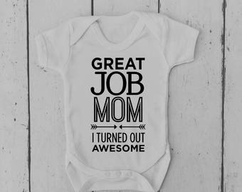 Great Job Mum I Turned Out Awesome | Baby Vest | Bodysuit | Body Suit | Baby Clothing | Onesie | Baby Boy | Baby Girl | Gift | Baby Shower