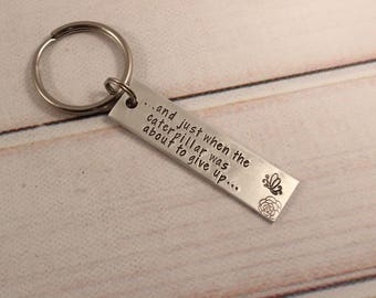 and just when the caterpillar was about to give up - Hand Stamped Keychain - butterfly keychain - transformation keychain