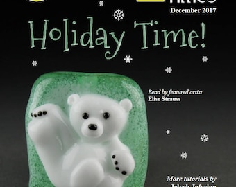 Dec 2017 Soda Lime Times Lampworking Magazine - Holiday Time - (PDF) - by Diane Woodall