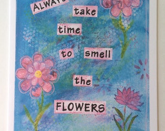 Always Take Time To Smell The Flowers - A5 Blank Greetings Card From Original Mixed Media Painting