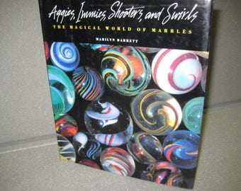 AGGIES, IMMIES, SHOOTERS, and Swirls: The Magical World Of Marbles, 1994 Hardcover