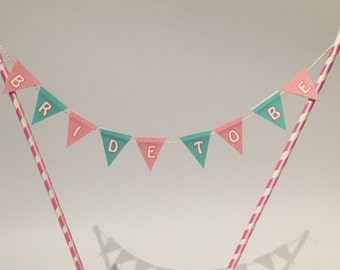 Bride to be Cake bunting topper