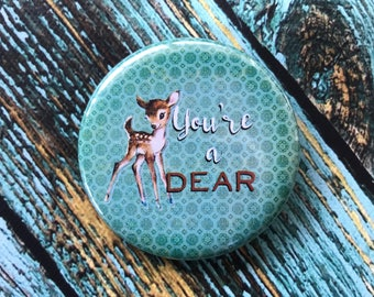 You're a Dear 2.25 inch Button