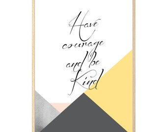 HAVE COURAGE and be KIND wall art print