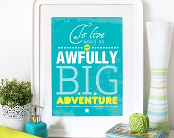 Peter Pan Poster Typography Art Print To Live would be an Awfully BIG Adventure Peter Pan Poster typography print Size Peter Pan Poster art