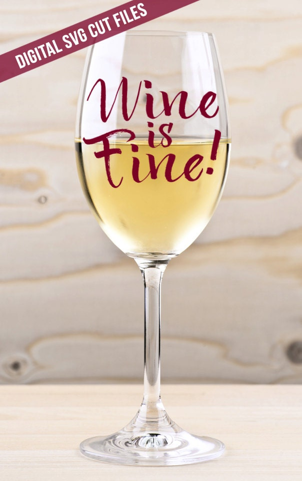 Wine Is Fine Svg Cutting File Vinyl Cutting Decal For