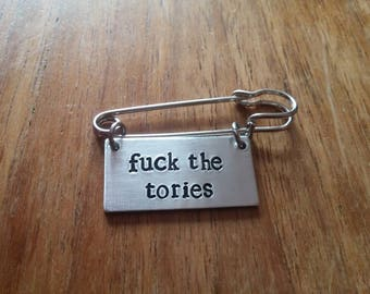 F*ck The Tories ~ Rectangular Kilt Pin Safety Pin Brooch Badge ~ Political ~ Silver Handmade Hand Stamped Jewellery Jewelry Accessory Gift