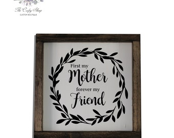 First My Mother, Forever My Friend Rustic Farmhouse Sign / Built by Hand / Hand-painted