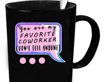 Coworker mug. You're my favorite coworker. Coworker gift. Coworker coffee cup. Funny mug. Personalized mug. Gift for coworker. Gift for her.
