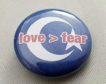 Love > Fear Buttons  OR Magnet - 100% profits to help those affected by the ban