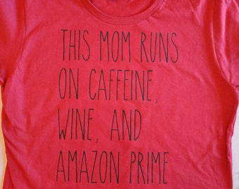 This Mom Runs On Caffeine, Wine, And Amazon Prime. Mom Shirt. Run One Caffeine, Wine, and Amazon Prime. Caffeine Shirt.