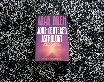 Soul Centered Astrology. A Key To Expanding Yourself By Alan Oken. New Age Metaphysical Esoteric Astrology Book.