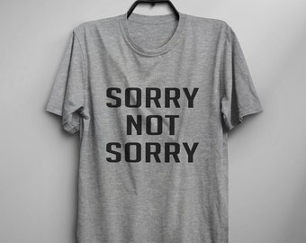 Sorry not sorry Tumblr Tee Shirts for teens girl gift clothes instagram funny Graphic Tee Womens TShirts