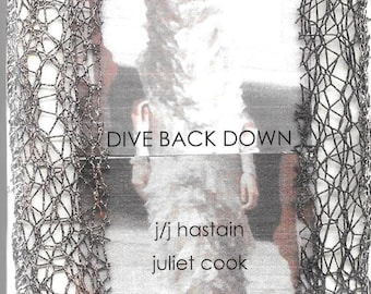 DIVE BACK DOWN by Juliet Cook & j/j hastain - 2015 collaborative poetry chapbook published by dancing girl press