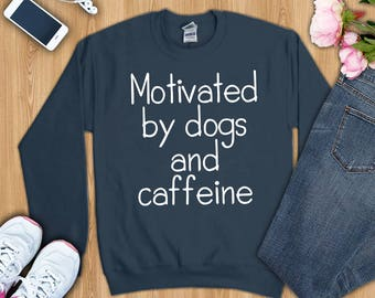 Dogs and Coffee shirt, Motivated by dogs and caffeine shirt, dog and coffee shirts, dog shirt, coffee shirt,coffee gifts, coffee lover shirt