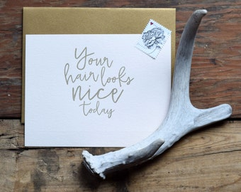 SASS-750 Your hair looks nice today letterpress greeting card