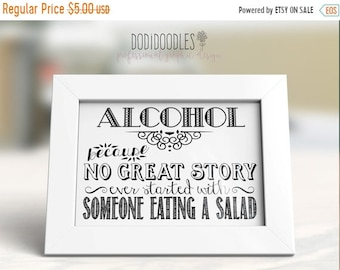 75% OFF THRU 4/21 ONLY Alcohol-because no great story ever started with someone eating a salad, printable art print wedding sign, 5x7 bar si