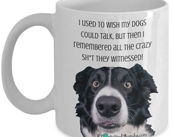 Funny Dog Lovers Mug ~ I Wish My Dog Could Talk ~ Gift Idea for Mom Dad Pet Owner ~ Gifts Under 50 Dollars ~ Coffee Tea Mug ~ Puppy Humor