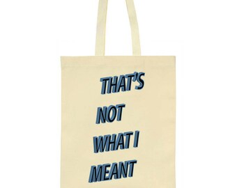 That's Not What I Meant Tote Bag