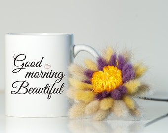 GOOD MORNING BEAUTIFUL mug, Gift for her, Gift for girlfriend, Gift for wife, Good morning beautiful, Valentine's Day gift, Christmas gift