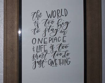the world is too big to stay in one place and life is too short to do just one thing