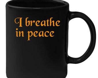 I breathe in peace Gift, Christmas, Birthday Present, Black Mug