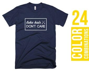 Lake Hair Don't Care T-Shirt Lake Hair Don't Care Tshirt Lake Hair Don't Care T Shirt Women T-Shirt Men T-Shirt Women Tshirt Men Tshirt