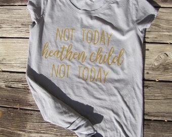 Not Today Heathen Child Tee