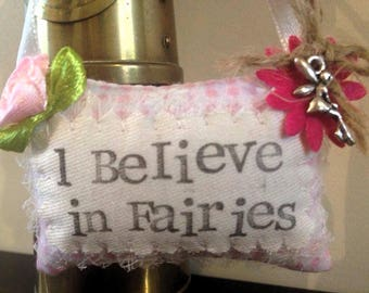 Tiny Hanging Decorative Pillow 'I Believe in Fairies'
